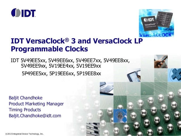 ©2013 Integrated Device Technology, Inc. IDT VersaClock® 3 and VersaClock LP Programmable Clocks IDT 5V49EE5xx, 5V49EE6xx,...
