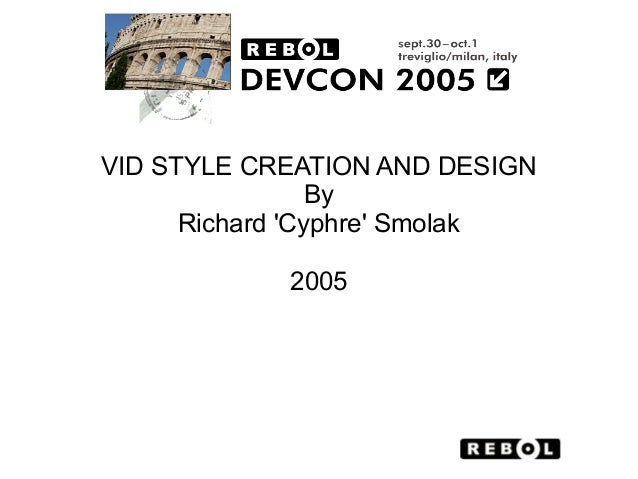 VID STYLE CREATION AND DESIGN                 By      Richard Cyphre Smolak            2005