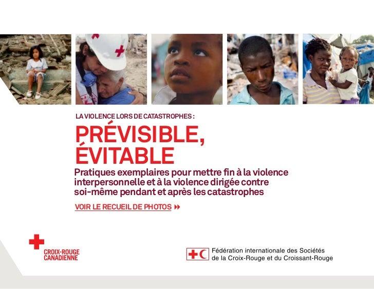 La violence lors de catastrophes :PRÉVISIBLE,ÉVITABLEPratiques exemplaires pour mettre fin à la violenceinterpersonnelle e...