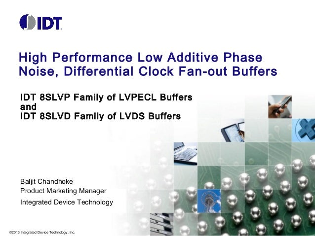 High Performance Low Additive Phase Noise, Differential Clock Fan-out Buffers IDT 8SLVP Family of LVPECL Buffers and IDT 8...