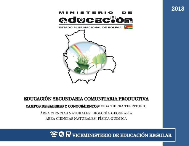 2013  EDUCACIÓN SECUNDARIA COMUNITARIA PRODUCTIVA CAMPOS DE SABERES Y CONOCIMIENTOS: VIDA TIERRA TERRITORIO ÁREA CIENCIAS ...