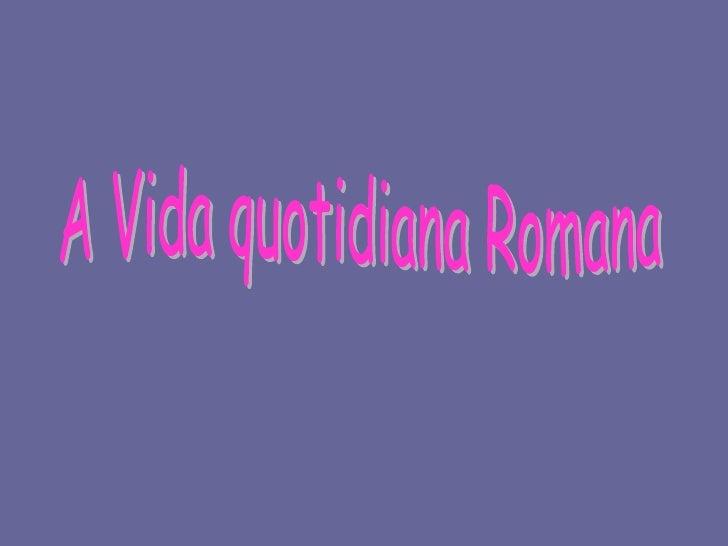 A Vida quotidiana Romana