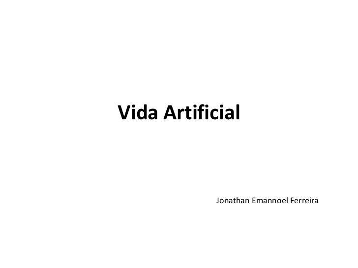 Vida Artificial<br />Jonathan Emannoel Ferreira<br />