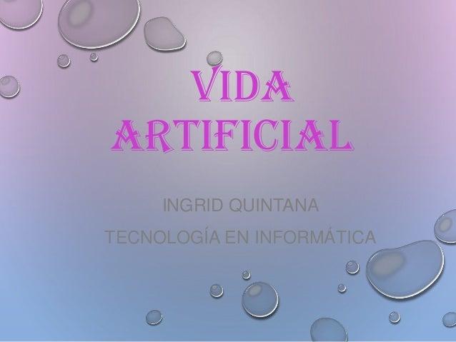 VIDA ARTIFICIAL INGRID QUINTANA TECNOLOGÍA EN INFORMÁTICA
