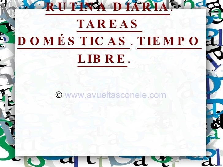 RUTINA DIARIA .  TAREAS DOMÉSTICAS .  TIEMPO LIBRE . ©  www.avueltasconele.com
