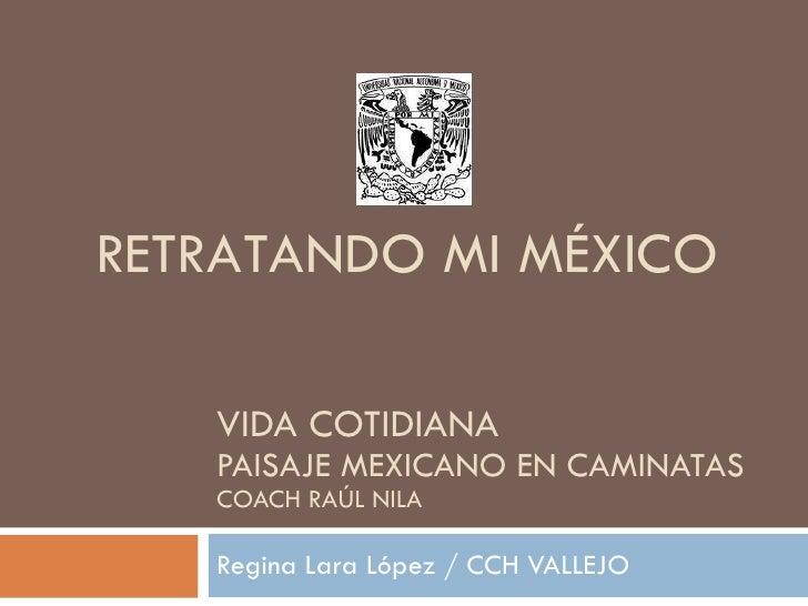 VIDA COTIDIANA PAISAJE MEXICANO EN CAMINATAS COACH RAÚL NILA Regina Lara López / CCH VALLEJO RETRATANDO MI MÉXICO