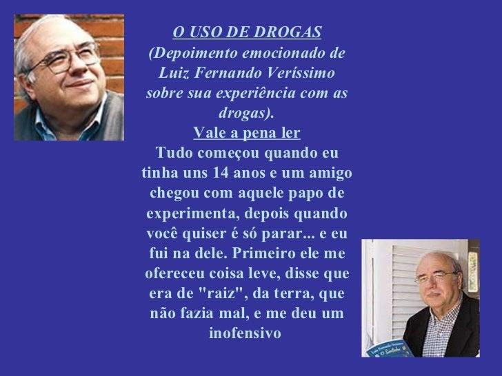 O USO DE DROGAS (Depoimento emocionado de   Luiz Fernando Veríssimo sobre sua experiência com as             drogas).     ...