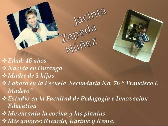 """ Edad: 46 años Nacida en Durango Madre de 3 hijos Laboro en la Escuela Secundaria No. 76 """" Francisco I.  Madero"""" Estu..."""