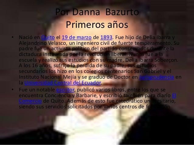 Por Danna Bazurto Primeros años • Nació en Quito el 19 de marzo de 1893. Fue hijo de Delia Ibarra y Alejandrino Velasco, u...