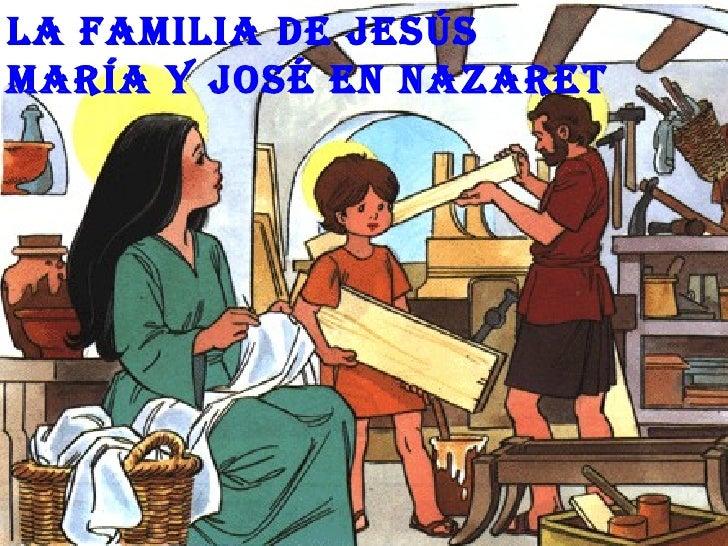 La famiLia de Jesúsmaría y José en nazaret