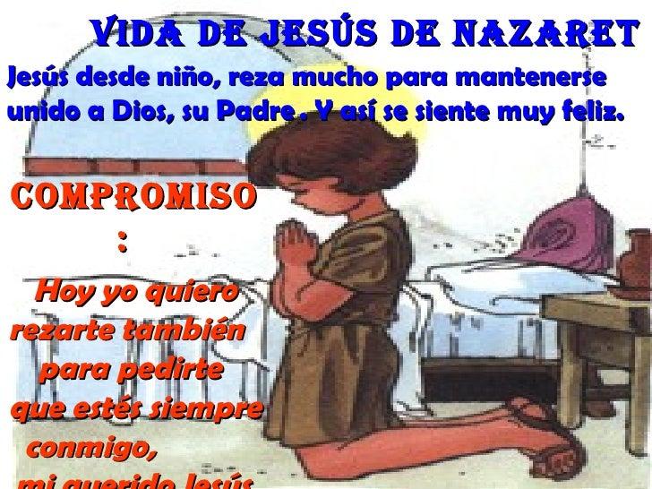 Vida de Jesús de nazaretJesús desde niño, reza mucho para mantenerseunido a Dios, su Padre . Y así se siente muy feliz.Com...