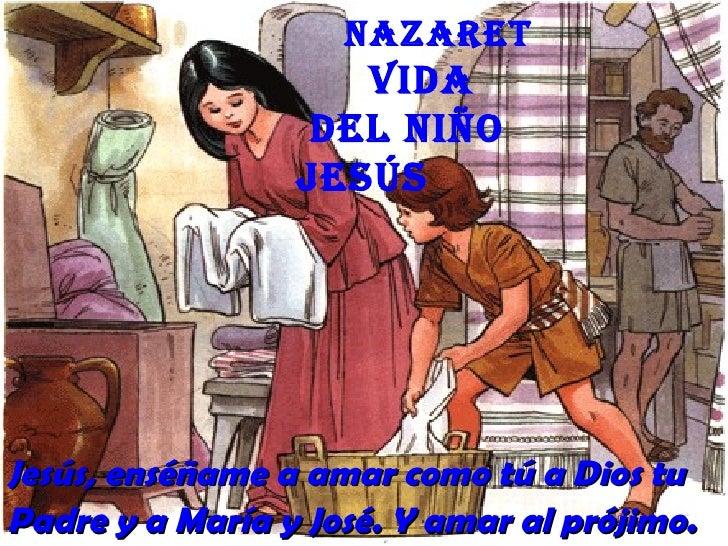 nazaret                    Vida                  deL niño                 JesúsJesús, enséñame a amar como tú a Dios tuPad...