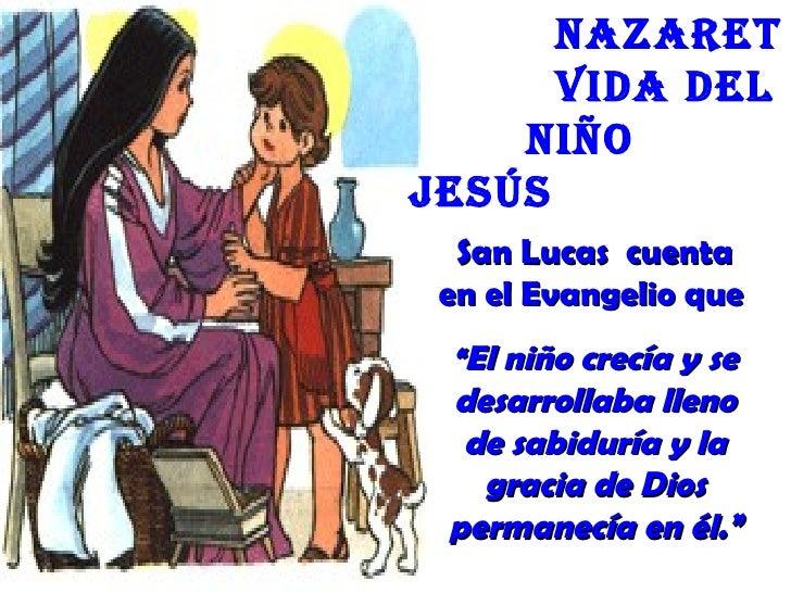 """nazaret      Vida deL    niñoJesús  San Lucas cuenta en el Evangelio que """"El niño crecía y se desarrollaba lleno  de sabid..."""