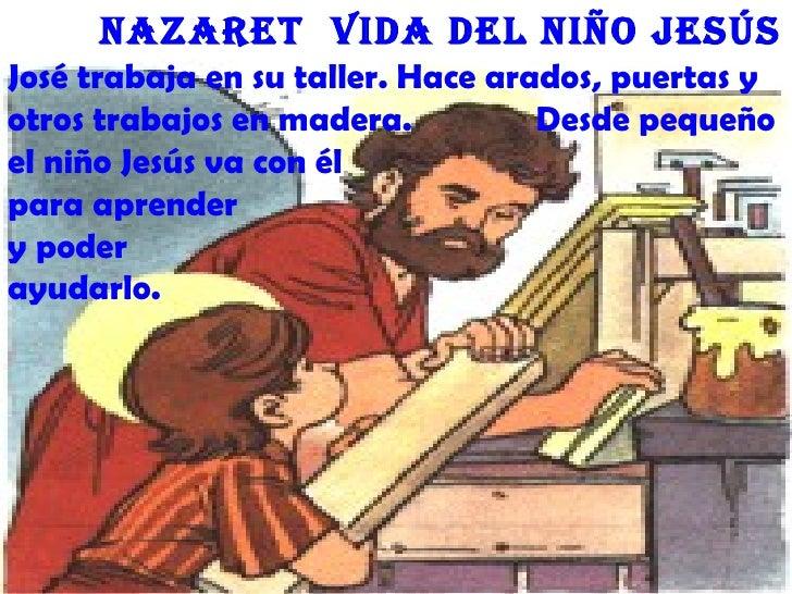 nazaret Vida deL niño JesúsJosé trabaja en su taller. Hace arados, puertas yotros trabajos en madera.          Desde peque...