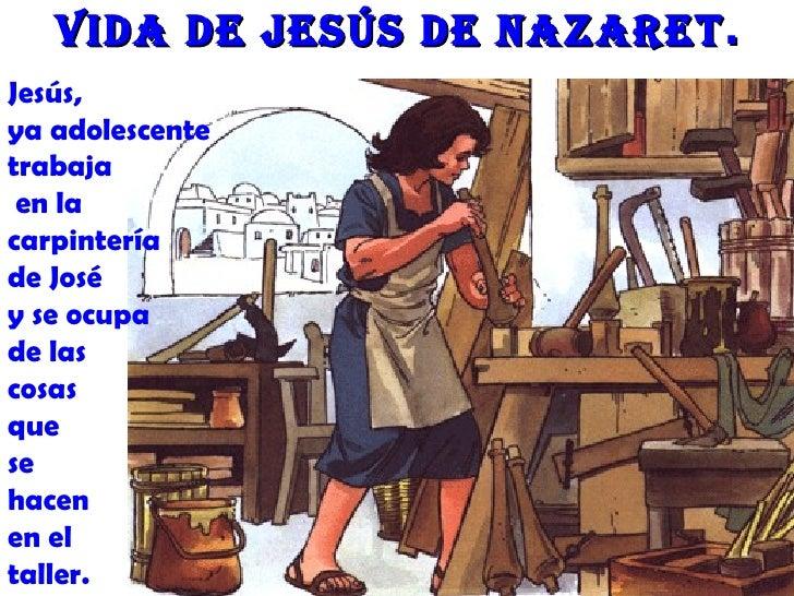 Vida de Jesús de nazaret .Jesús,ya adolescentetrabaja en lacarpinteríade Joséy se ocupade lascosasquesehacenen eltaller.
