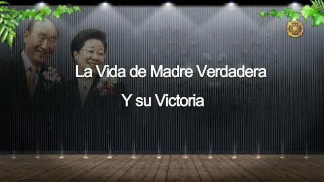 La Vida de Madre Verdadera Y su Victoria