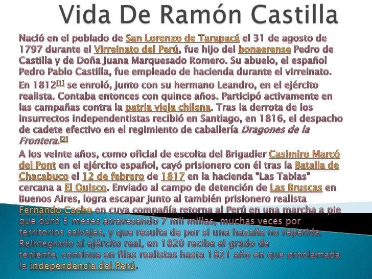 Vida De Ramón Castilla<br />Nació en el poblado de San Lorenzo de Tarapacá el 31 de agosto de 1797 durante el Virreinato d...
