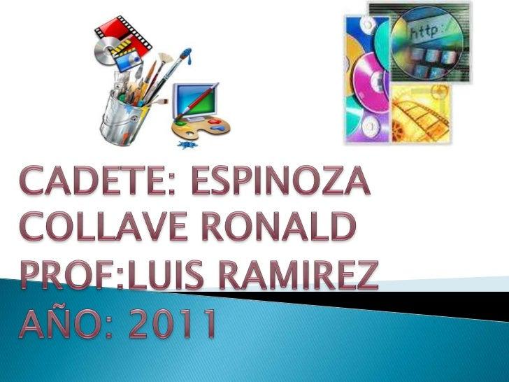 CADETE: ESPINOZA COLLAVE RONALD<br />PROF:LUIS RAMIREZ<br />AÑO: 2011<br />