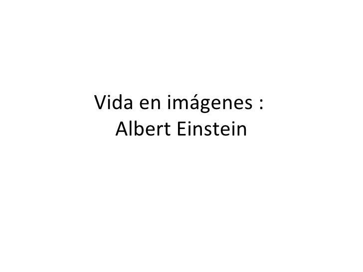 Vida en imágenes :  Albert Einstein