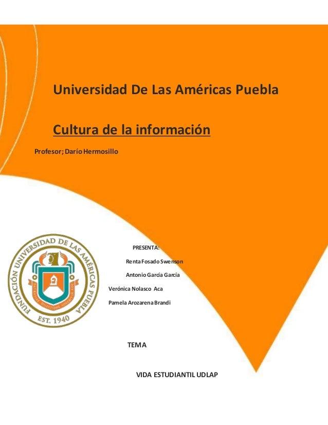Universidad De Las Américas Puebla Cultura de la información Profesor;DaríoHermosillo PRESENTA: Renta Fosado Swenson Anton...