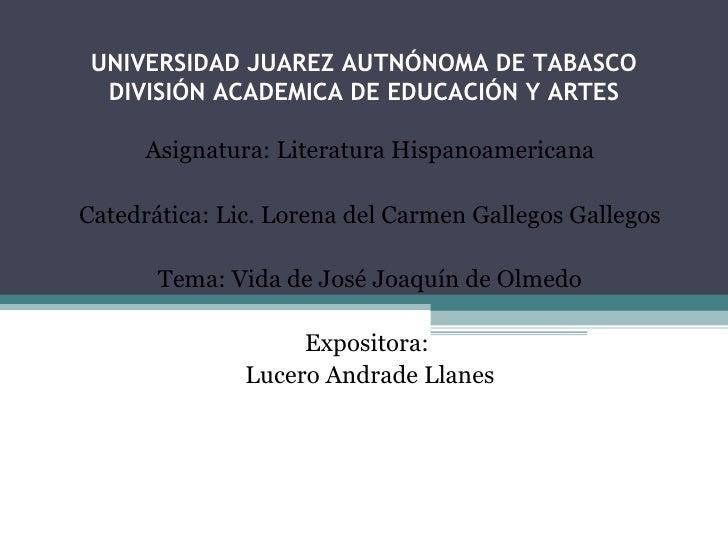 UNIVERSIDAD JUAREZ AUTNÓNOMA DE TABASCO DIVISIÓN ACADEMICA DE EDUCACIÓN Y ARTES Asignatura: Literatura Hispanoamericana Ca...