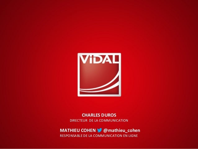 CHARLES DUROS DIRECTEUR DE LA COMMUNICATION MATHIEU COHEN @mathieu_cohen RESPONSABLE DE LA COMMUNICATION EN LIGNE