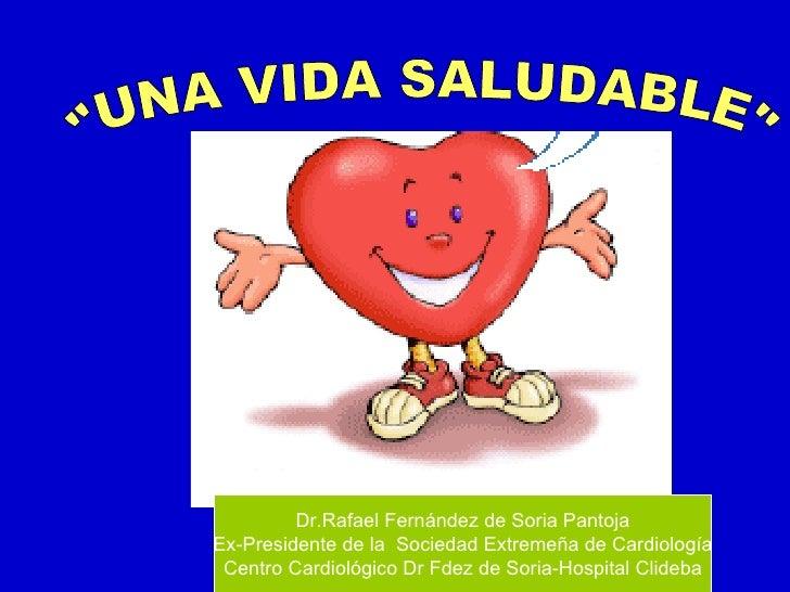"""""""UNA VIDA SALUDABLE"""" Dr.Rafael Fernández de Soria Pantoja Ex-Presidente de la  Sociedad Extremeña de Cardiología..."""