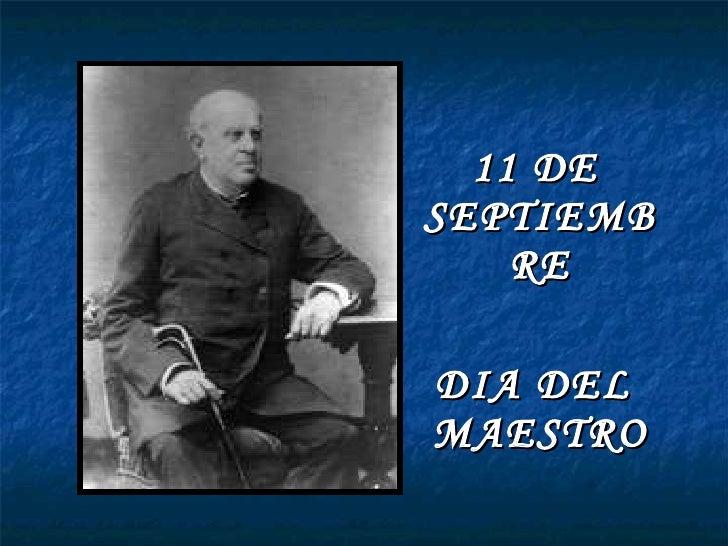 <ul><li>11 DE SEPTIEMBRE </li></ul><ul><li>DIA DEL  MAESTRO </li></ul>