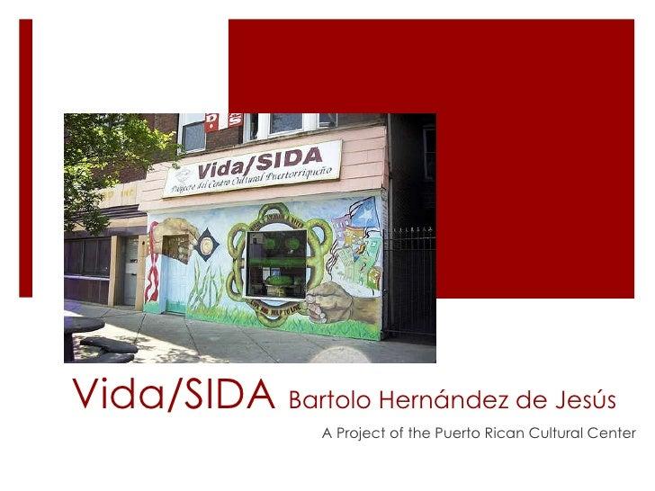 Vida/SIDA  Bartolo Hernández de Jesús A Project of the Puerto Rican Cultural Center