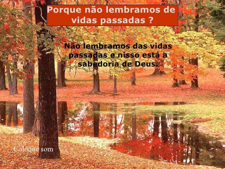 Não lembramos das vidas passadas e nisso está a sabedoria de Deus. Coloque som Porque não lembramos de  vidas passadas ?