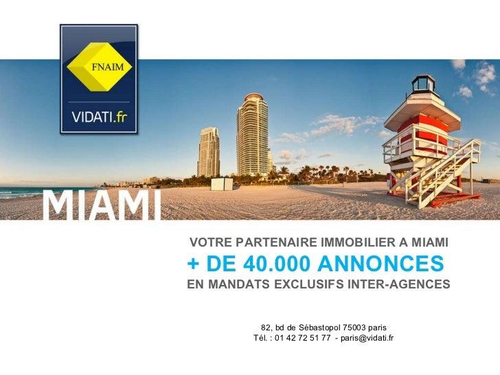 VOTRE PARTENAIRE IMMOBILIER A MIAMI +   DE 40.000 ANNONCES  EN MANDATS EXCLUSIFS INTER-AGENCES 82, bd de Sébastopol 75003 ...