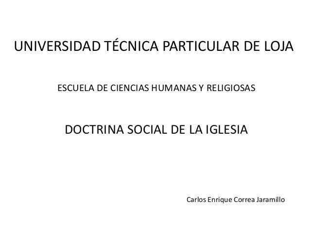 UNIVERSIDAD TÉCNICA PARTICULAR DE LOJA     ESCUELA DE CIENCIAS HUMANAS Y RELIGIOSAS      DOCTRINA SOCIAL DE LA IGLESIA    ...
