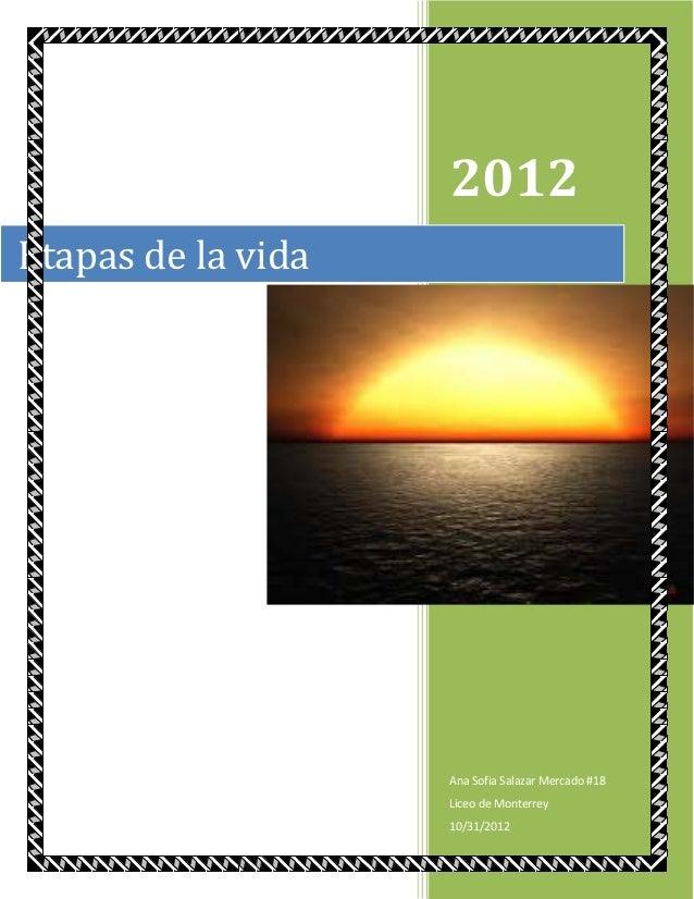 2012Etapas de la vida                    Ana Sofia Salazar Mercado #18                    Liceo de Monterrey              ...