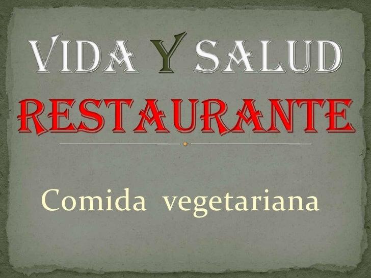 Vida y salud restaurante<br />Comida  vegetariana<br />
