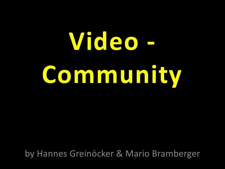 Video -Community<br />by Hannes Greinöcker & Mario Bramberger<br />