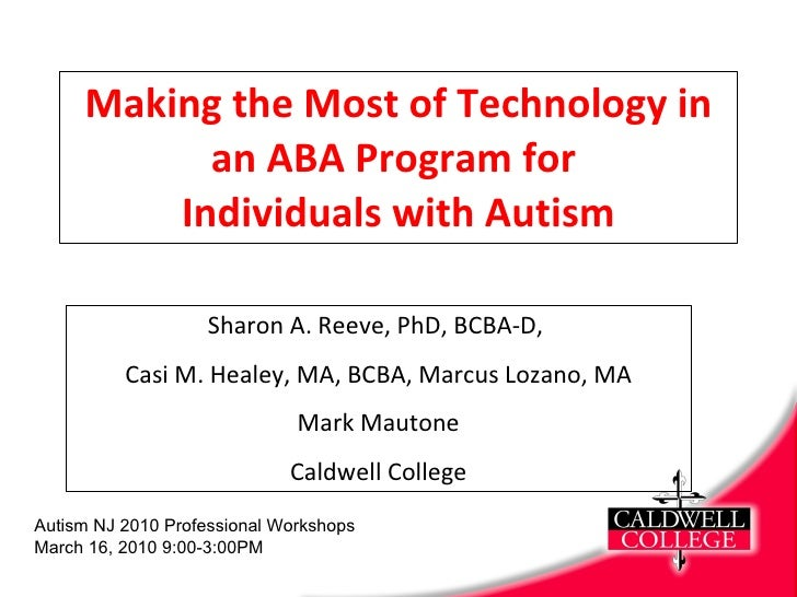 Making the Most of Technology in an ABA Program for  Individuals with Autism Sharon A. Reeve, PhD, BCBA-D,  Casi M. Healey...