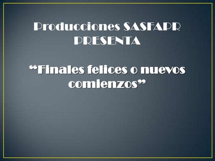 """Producciones SASFAPR  PRESENTA<br />""""Finales felices o nuevoscomienzos""""<br />"""