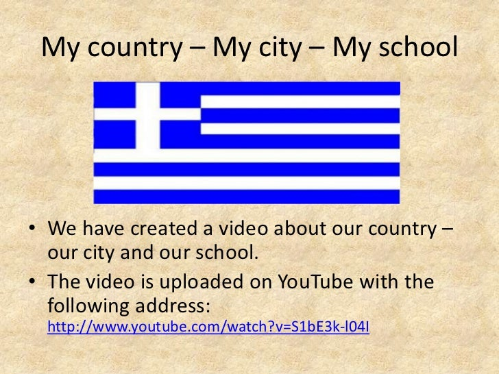 My country – My city – My school• We have created a video about our country –  our city and our school.• The video is uplo...