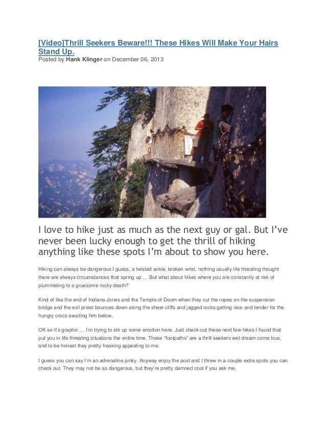 [Video]Thrill Seekers Beware!!! These Hikes Will Make Your Hairs Stand Up. Posted by Hank Klinger on December 06, 2013  I ...