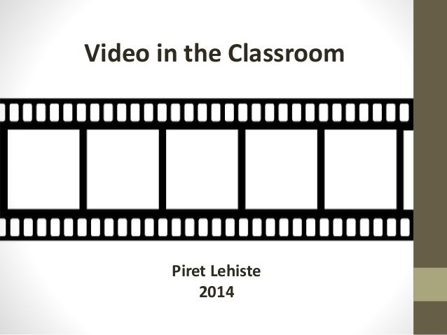 Video in the Classroom Piret Lehiste 2014