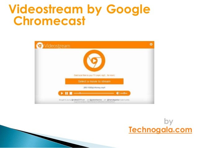 Videostream by Google Chromecast