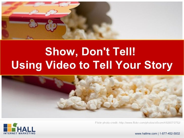 Show, Dont Tell!Using Video to Tell Your Story               Flickr photo credit: http://www.flickr.com/photos/o5com/49260...