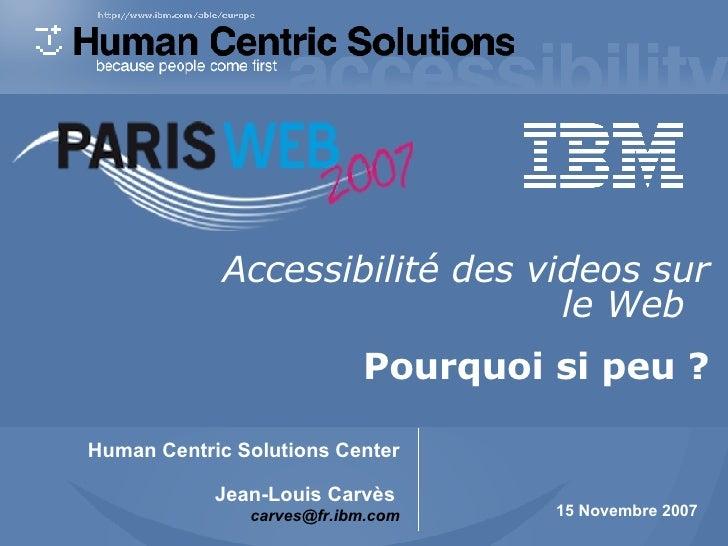 Accessibilité des vidéos sur le Web et sous-titrage 15  Novembre  2007 Human Centric Solutions Center Jean-Louis Carvès   ...