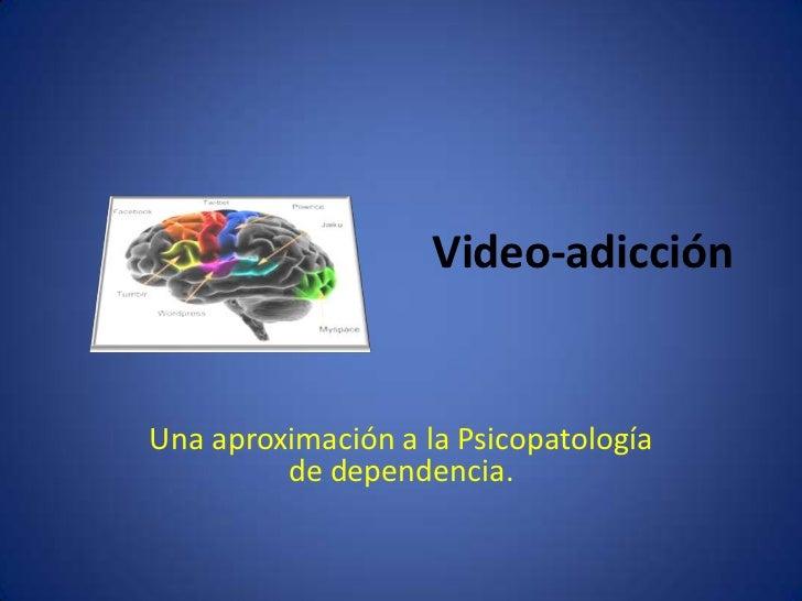 Video-adicción<br />Una aproximación a la Psicopatología de dependencia.<br />