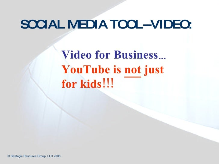 <ul><ul><ul><ul><ul><li>Video for Business … </li></ul></ul></ul></ul></ul><ul><ul><ul><ul><ul><li>YouTube is  not  just f...
