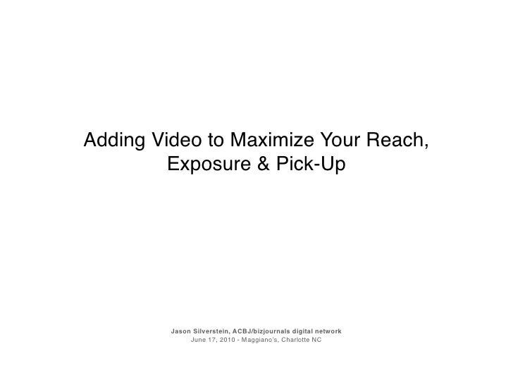 Adding Video to Maximize Your Reach,          Exposure & Pick-Up              Jason Silverstein, ACBJ/bizjournals digital ...