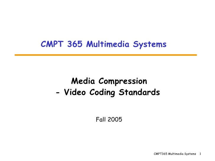 Media Compression - Video Coding Standards   Fall 2005 CMPT 365 Multimedia Systems