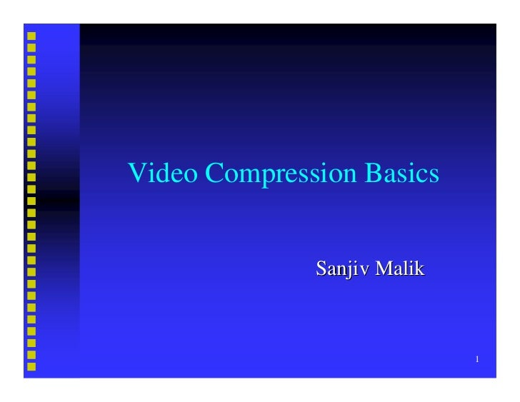 Video Compression Basics                 Sanjiv Malik                                 1