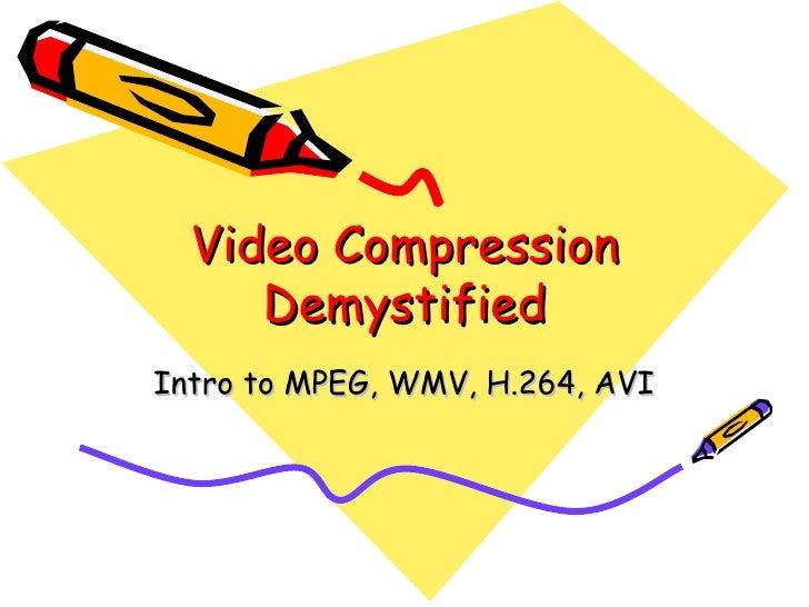 Video Compression Demystified - Intro to MPEG, AVI, WMV