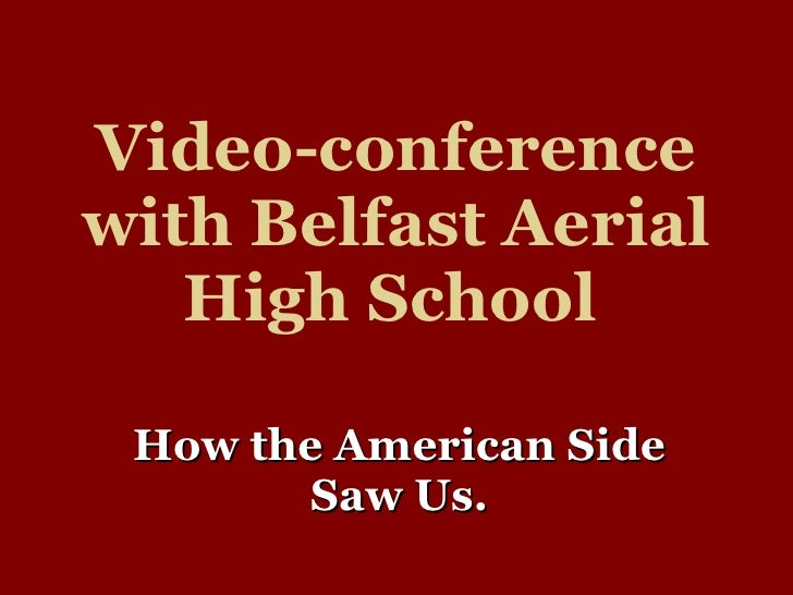 Video-conference with Belfast Aerial High School   How the American Side Saw Us.